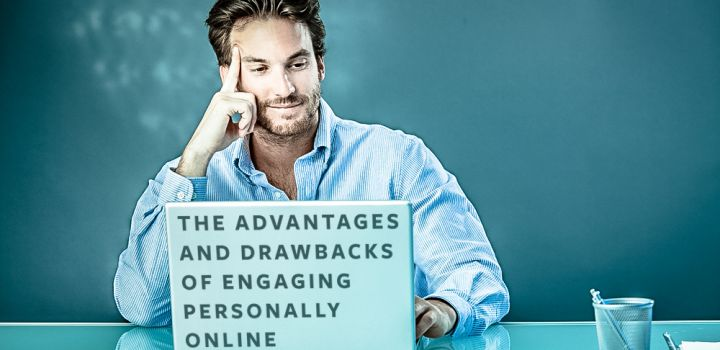 The Advantages and Drawbacks of Engaging Personally Online