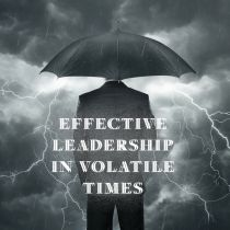 Effective Leadership in Volatile Times