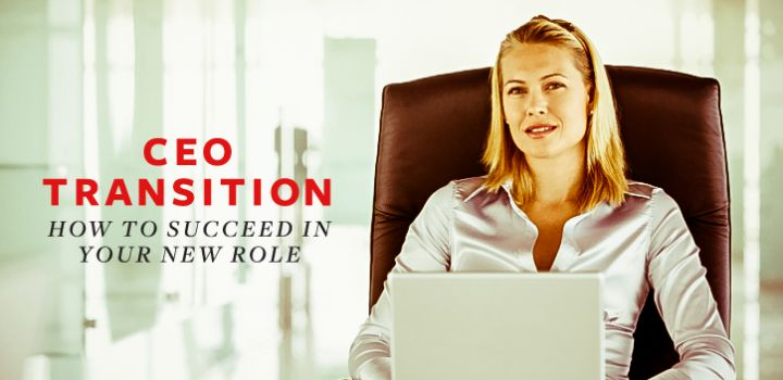 CEO Transition – How to Succeed in Your New Role