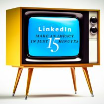 LinkedIn – Make an Impact in Just 15 Minutes