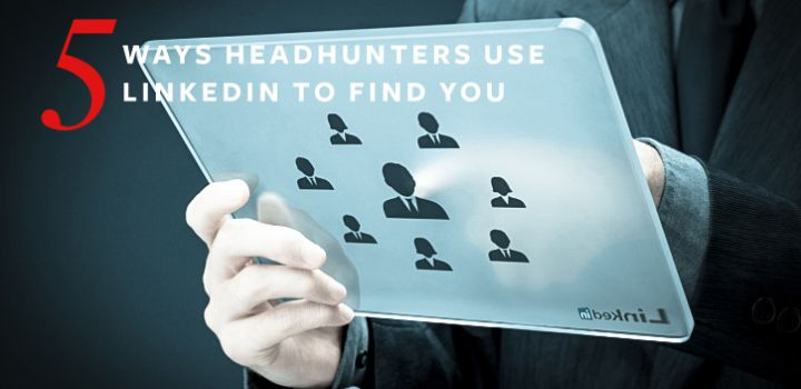 5 Undercover Ways Headhunters Find Candidates on LinkedIn