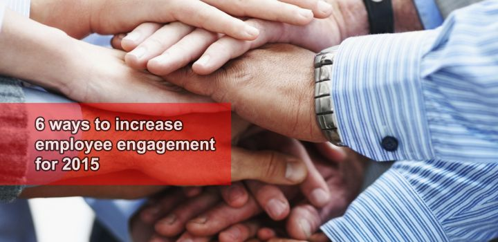 6 Ways to Increase Employee Engagement for 2015