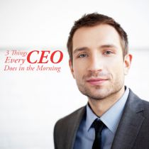 3 Things Every CEO Does in the Morning